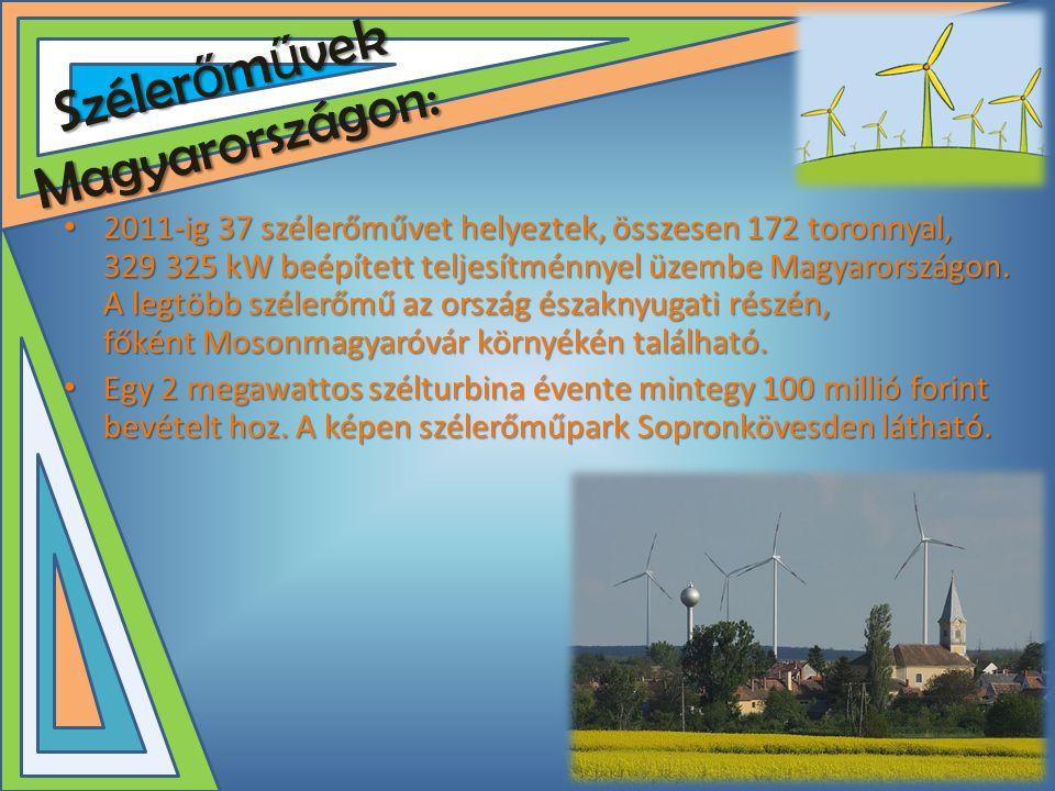 Széler ő m ű vek Magyarországon: • 2011-ig 37 szélerőművet helyeztek, összesen 172 toronnyal, 329 325 kW beépített teljesítménnyel üzembe Magyarországon.