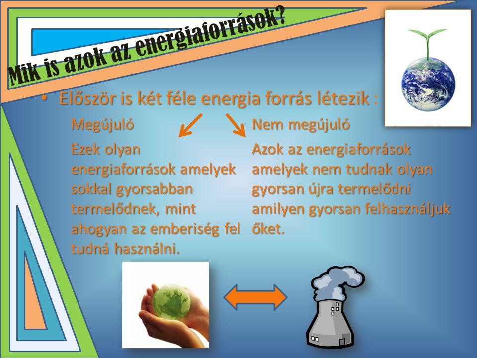 A NEM megújuló energia források fajtái: • Minden nem megújuló energiaforrásnak számít amit égetünk: • Szén • Kőolaj és származékai • Földgáz • Az atom energia