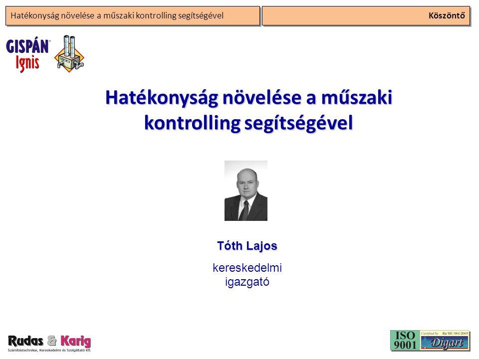 Köszöntő Hatékonyság növelése a műszaki kontrolling segítségével Tóth Lajos kereskedelmi igazgató