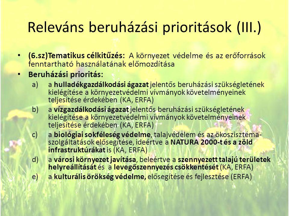Releváns beruházási prioritások (III.) • (6.sz)Tematikus célkitűzés: A környezet védelme és az erőforrások fenntartható használatának előmozdítása • B