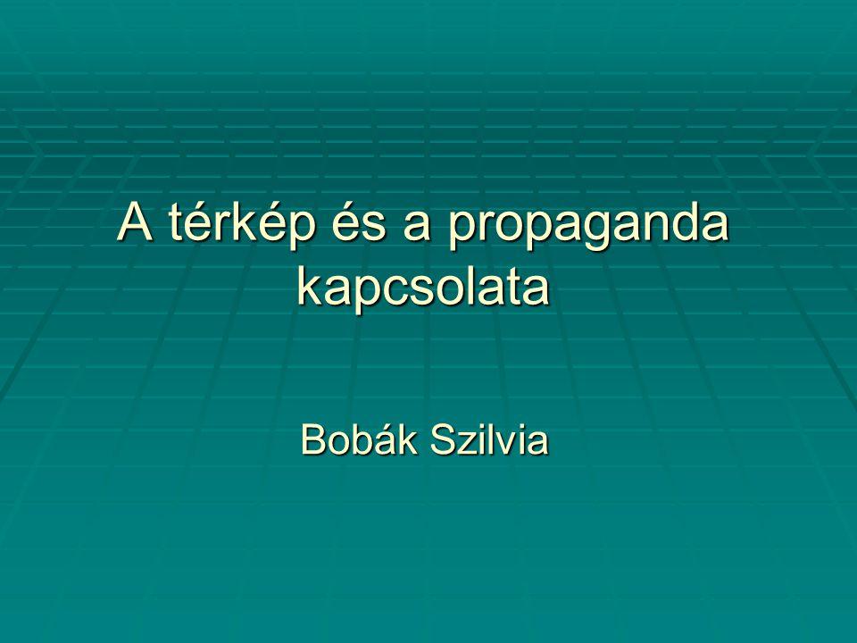 A térkép és a propaganda kapcsolata Bobák Szilvia