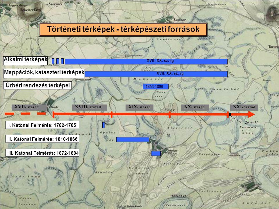 Történeti térképek - térképészeti források XVIII. század XIX. század XX. század XVII. század XXI. század Ön itt áll I. Katonai Felmérés: 1782-1785II.