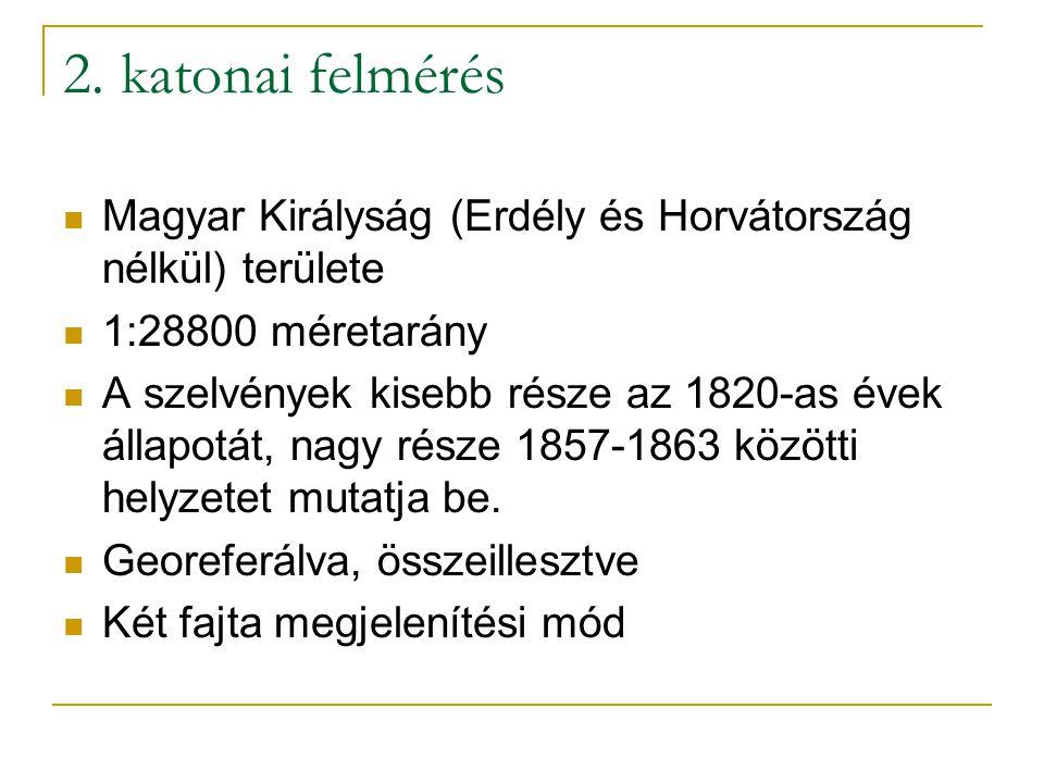 2. katonai felmérés  Magyar Királyság (Erdély és Horvátország nélkül) területe  1:28800 méretarány  A szelvények kisebb része az 1820-as évek állap