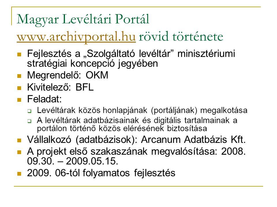 """Magyar Levéltári Portál www.archivportal.hu rövid története www.archivportal.hu  Fejlesztés a """"Szolgáltató levéltár"""" minisztériumi stratégiai koncepc"""