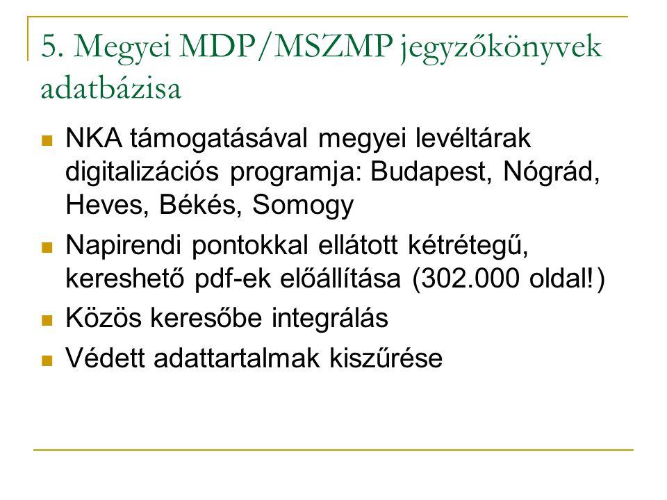 5. Megyei MDP/MSZMP jegyzőkönyvek adatbázisa  NKA támogatásával megyei levéltárak digitalizációs programja: Budapest, Nógrád, Heves, Békés, Somogy 