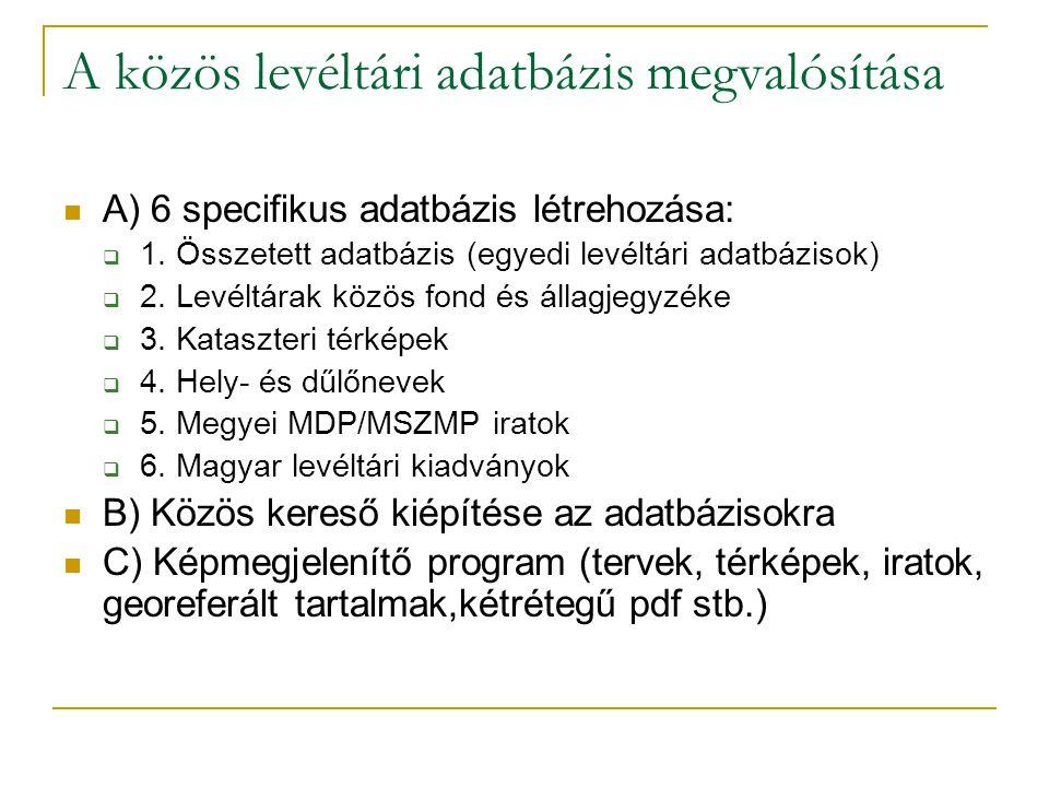 A közös levéltári adatbázis megvalósítása  A) 6 specifikus adatbázis létrehozása:  1. Összetett adatbázis (egyedi levéltári adatbázisok)  2. Levélt