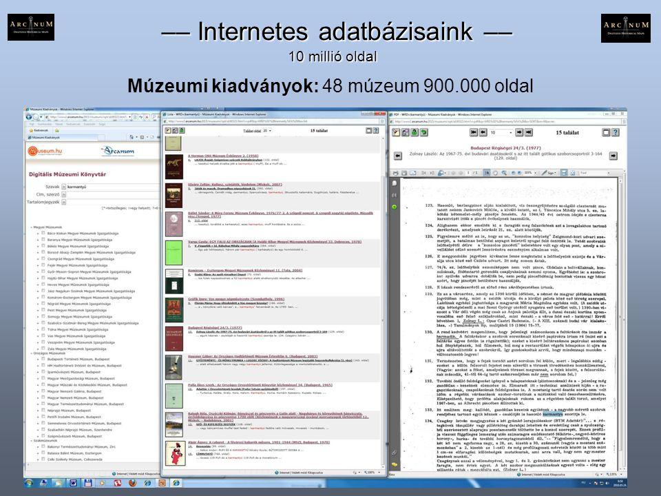 Múzeumi kiadványok: 48 múzeum 900.000 oldal –– Internetes adatbázisaink –– –– Internetes adatbázisaink –– 10 millió oldal