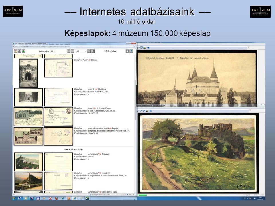 Képeslapok: 4 múzeum 150.000 képeslap –– Internetes adatbázisaink –– –– Internetes adatbázisaink –– 10 millió oldal