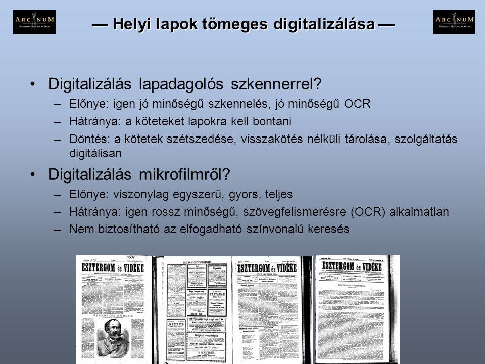 — Helyi lapok tömeges digitalizálása — •Digitalizálás lapadagolós szkennerrel? –Előnye: igen jó minőségű szkennelés, jó minőségű OCR –Hátránya: a köte