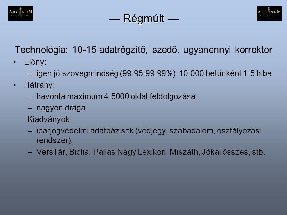 — Régmúlt — Technológia: 10-15 adatrögzítő, szedő, ugyanennyi korrektor •Előny: –igen jó szövegminőség (99.95-99.99%): 10.000 betűnként 1-5 hiba •Hátr