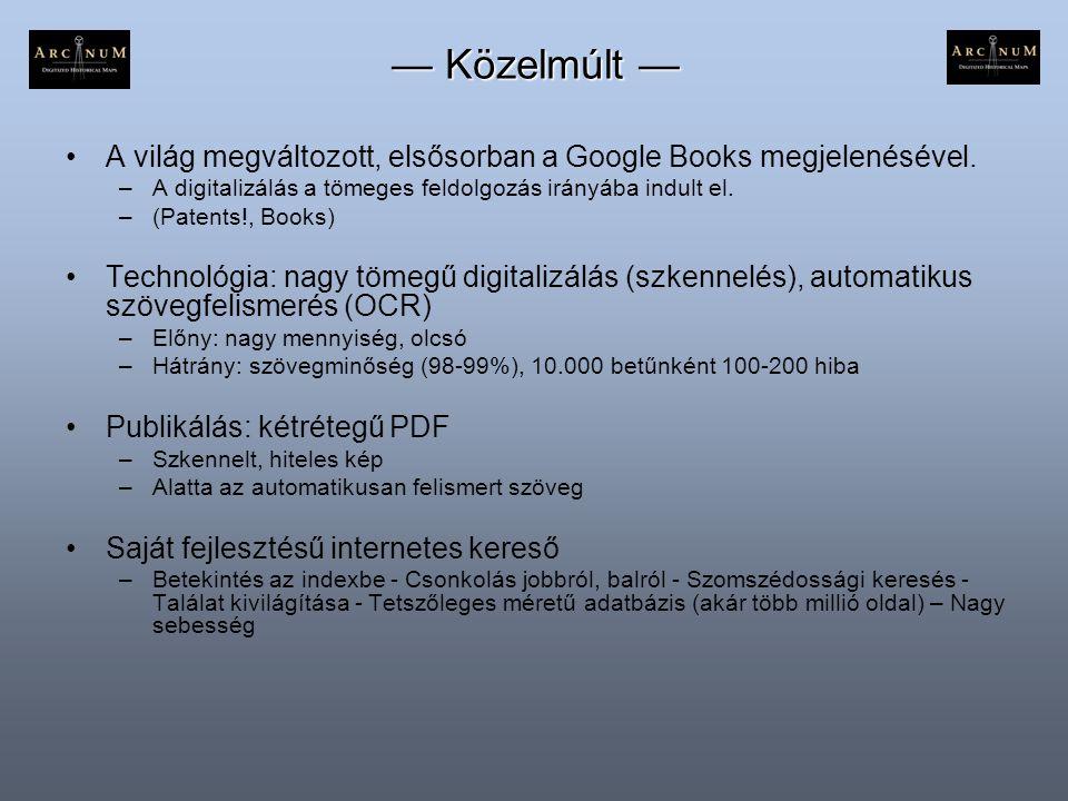 — Közelmúlt — •A világ megváltozott, elsősorban a Google Books megjelenésével. –A digitalizálás a tömeges feldolgozás irányába indult el. –(Patents!,