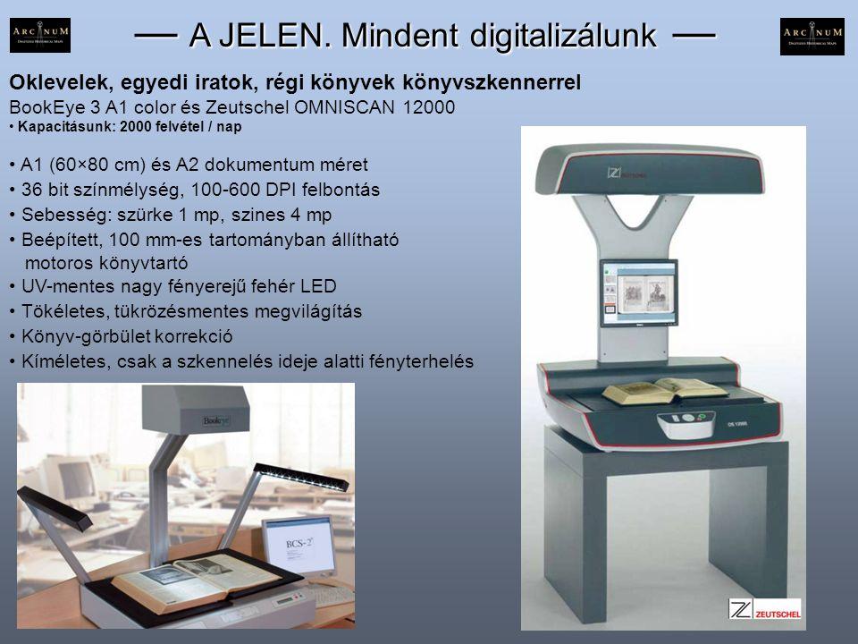— A JELEN. Mindent digitalizálunk — Oklevelek, egyedi iratok, régi könyvek könyvszkennerrel BookEye 3 A1 color és Zeutschel OMNISCAN 12000 • Kapacitás
