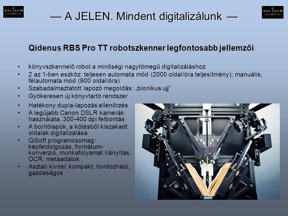 — A JELEN. Mindent digitalizálunk — Qidenus RBS Pro TT robotszkenner legfontosabb jellemzői •könyvszkennelő robot a minőségi nagytömegű digitalizálásh