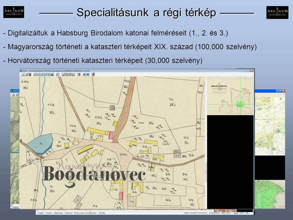 ——— Specialitásunk a régi térkép ——— - Digitalizáltuk a Habsburg Birodalom katonai felméréseit (1., 2. és 3.) - Magyarország történeti a kataszteri té