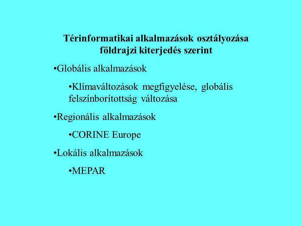 Térinformatikai alkalmazások osztályozása földrajzi kiterjedés szerint •Globális alkalmazások •Klímaváltozások megfigyelése, globális felszínborítotts