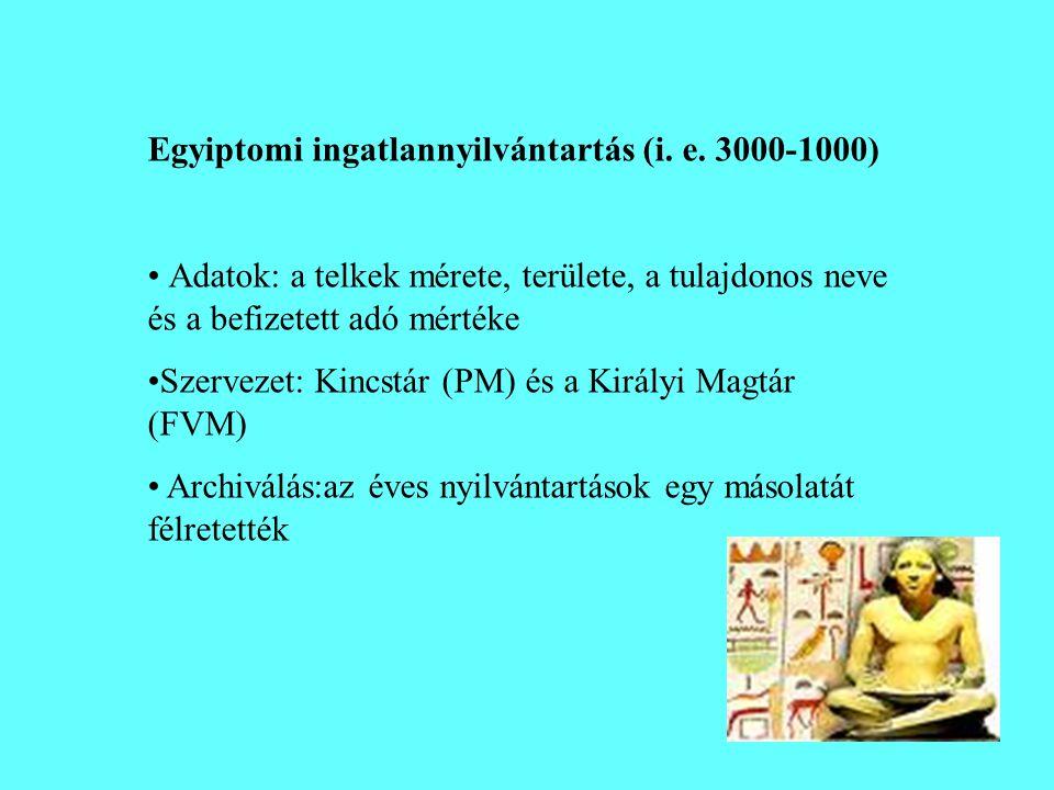 Egyiptomi ingatlannyilvántartás (i. e. 3000-1000) • Adatok: a telkek mérete, területe, a tulajdonos neve és a befizetett adó mértéke •Szervezet: Kincs