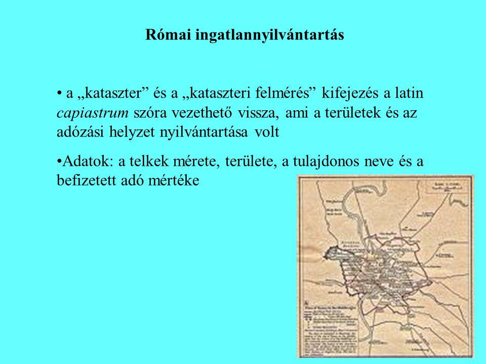 """Római ingatlannyilvántartás • a """"kataszter"""" és a """"kataszteri felmérés"""" kifejezés a latin capiastrum szóra vezethető vissza, ami a területek és az adóz"""