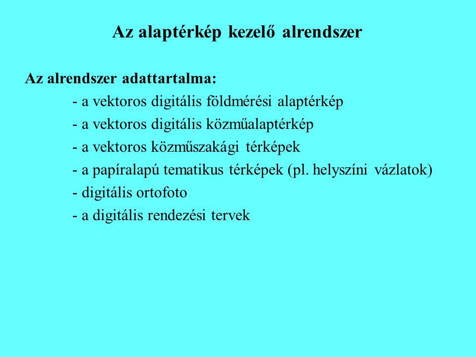 Az alaptérkép kezelő alrendszer Az alrendszer adattartalma: - a vektoros digitális földmérési alaptérkép - a vektoros digitális közműalaptérkép - a ve