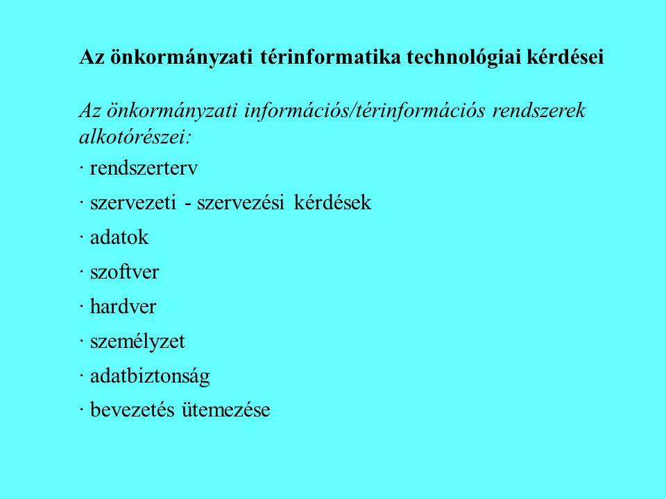 Az önkormányzati térinformatika technológiai kérdései Az önkormányzati információs/térinformációs rendszerek alkotórészei: · rendszerterv · szervezeti