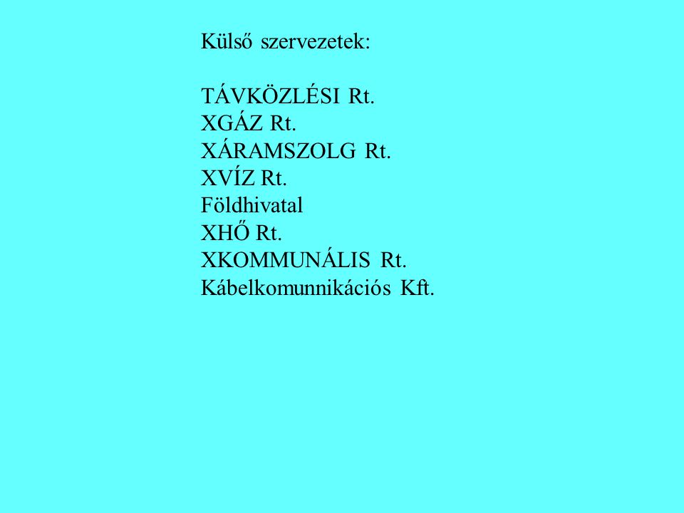 Külső szervezetek: TÁVKÖZLÉSI Rt. XGÁZ Rt. XÁRAMSZOLG Rt. XVÍZ Rt. Földhivatal XHŐ Rt. XKOMMUNÁLIS Rt. Kábelkomunnikációs Kft.
