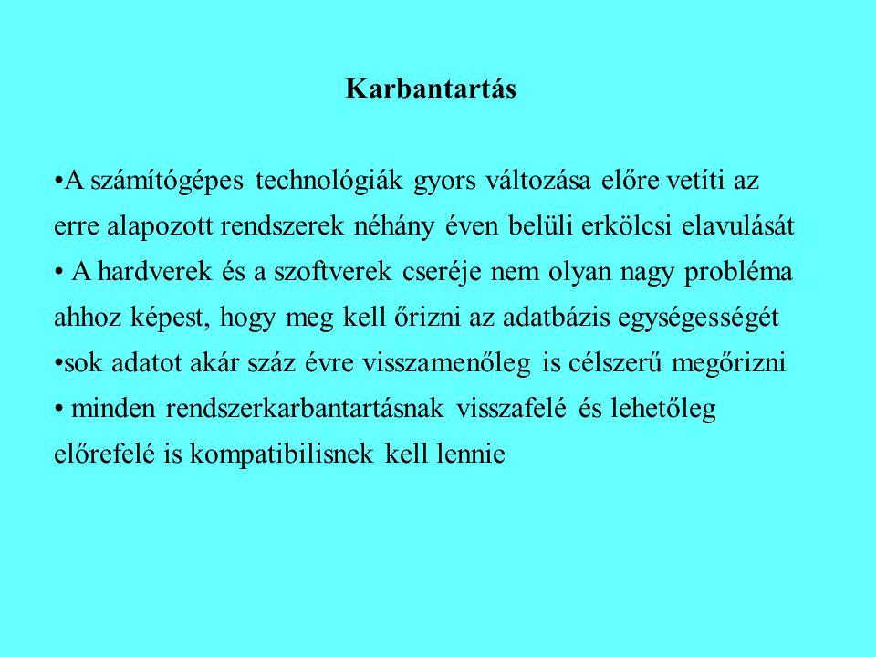 Karbantartás •A számítógépes technológiák gyors változása előre vetíti az erre alapozott rendszerek néhány éven belüli erkölcsi elavulását • A hardver