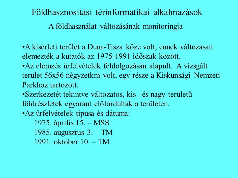 Földhasznosítási térinformatikai alkalmazások A földhasználat változásának monitoringja •A kísérleti terület a Duna-Tisza köze volt, ennek változásait