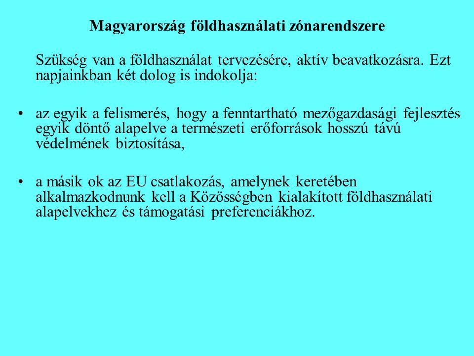 Magyarország földhasználati zónarendszere Szükség van a földhasználat tervezésére, aktív beavatkozásra. Ezt napjainkban két dolog is indokolja: •az eg