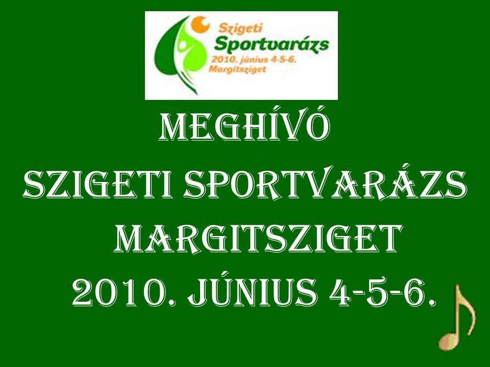 Meghívó 2010. június 4-5-6. Margitsziget Szigeti Sportvarázs
