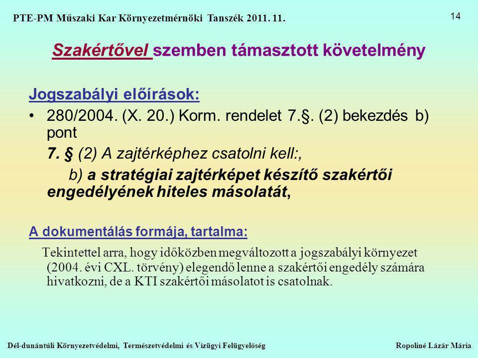 Szakértővel szemben támasztott követelmény Jogszabályi előírások: •280/2004.