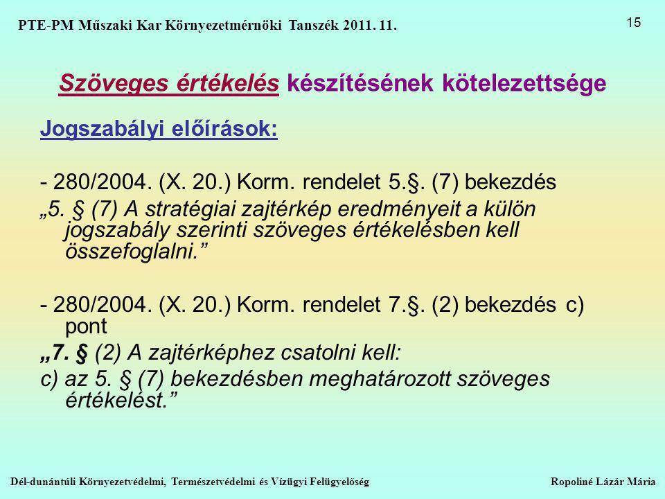Szöveges értékelés készítésének kötelezettsége Jogszabályi előírások: - 280/2004.