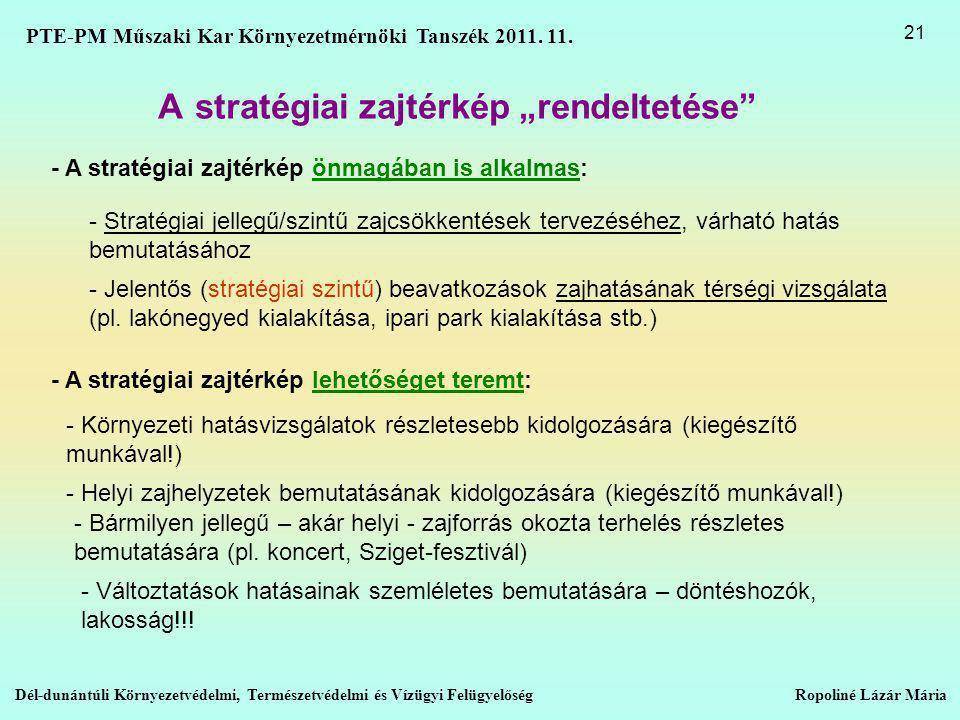 """A stratégiai zajtérkép """"rendeltetése - Stratégiai jellegű/szintű zajcsökkentések tervezéséhez, várható hatás bemutatásához - Jelentős (stratégiai szintű) beavatkozások zajhatásának térségi vizsgálata (pl."""