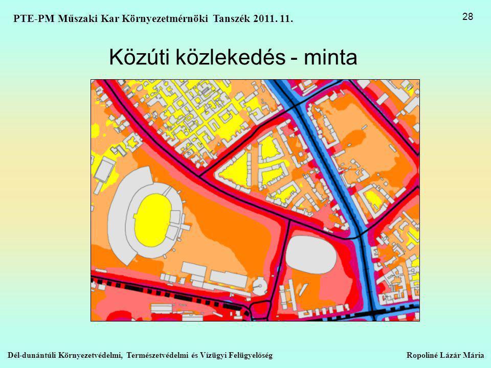 Közúti közlekedés - minta Dél-dunántúli Környezetvédelmi, Természetvédelmi és Vízügyi Felügyelőség Ropoliné Lázár Mária 28 PTE-PM Műszaki Kar Környezetmérnöki Tanszék 2011.