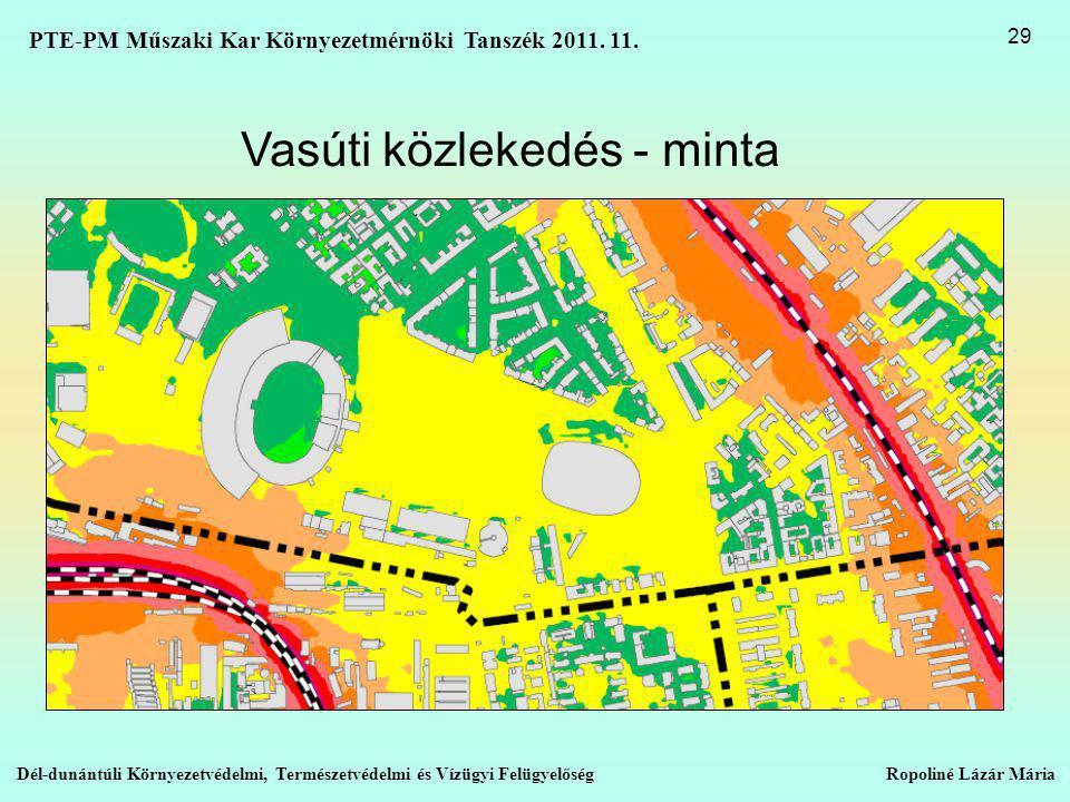 Vasúti közlekedés - minta Dél-dunántúli Környezetvédelmi, Természetvédelmi és Vízügyi Felügyelőség Ropoliné Lázár Mária 29 PTE-PM Műszaki Kar Környezetmérnöki Tanszék 2011.