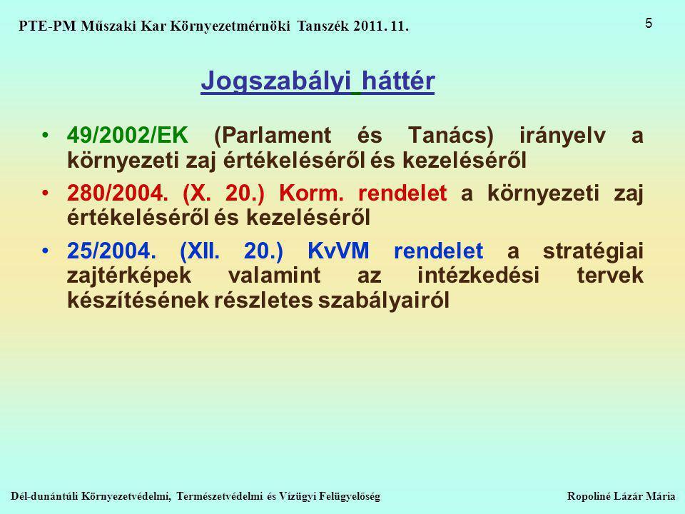 Jogszabályi háttér •49/2002/EK (Parlament és Tanács) irányelv a környezeti zaj értékeléséről és kezeléséről •280/2004.