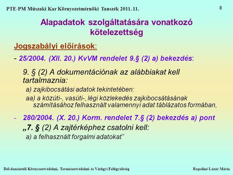 Alapadatok szolgáltatására vonatkozó kötelezettség Jogszabályi előírások: - 25/2004.