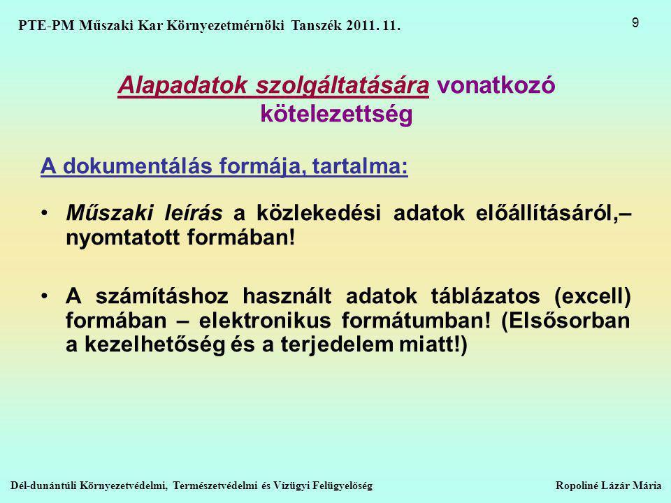 Alapadatok szolgáltatására vonatkozó kötelezettség A dokumentálás formája, tartalma: •Műszaki leírás a közlekedési adatok előállításáról,– nyomtatott formában.