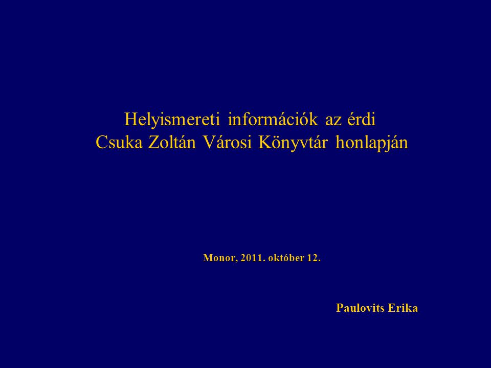 Helyismereti információk az érdi Csuka Zoltán Városi Könyvtár honlapján Monor, 2011.