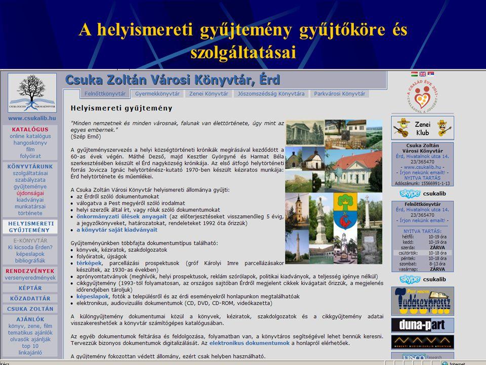 Helyismereti információk online szolgáltatása - A könyvek katalógusban (Szikla21) analitikusan feltárva, érdi vonatkozás jelölve- online katalógusban kereshetők - önkormányzati ülések anyagai (előterjesztés, rendeletek, határozatok) elérhetők az interneten: http://www.erd.hu/nyitolap/e_demokracia/kgy_dokhttp://www.erd.hu/nyitolap/e_demokracia/kgy_dok - könyvtár saját kiadványainak listája - Folyóiratok (helyi lapok): Érdi Újság (http://www.erdiujsag.com)http://www.erdiujsag.com Érdi lap (http://www.erdilap.hu/ interneten elérhetőkhttp://www.erdilap.hu/ TERV: Érd és vidéke 1931-1939 és a Pest Megyei Hírlap érdi mellékletének digitalizálása - Térképek listája TERV: térképek digitalizálása, különös tekintettel a z 1930-as évekből származó parcellázási térképekre- digitalizálás célja: állományvédelem, szolgáltatás, online elérhetőség biztosítása - Aprónyomtatványok TERV: meghívók, helyi prospektusok, politikai kiadványok digitalizálása