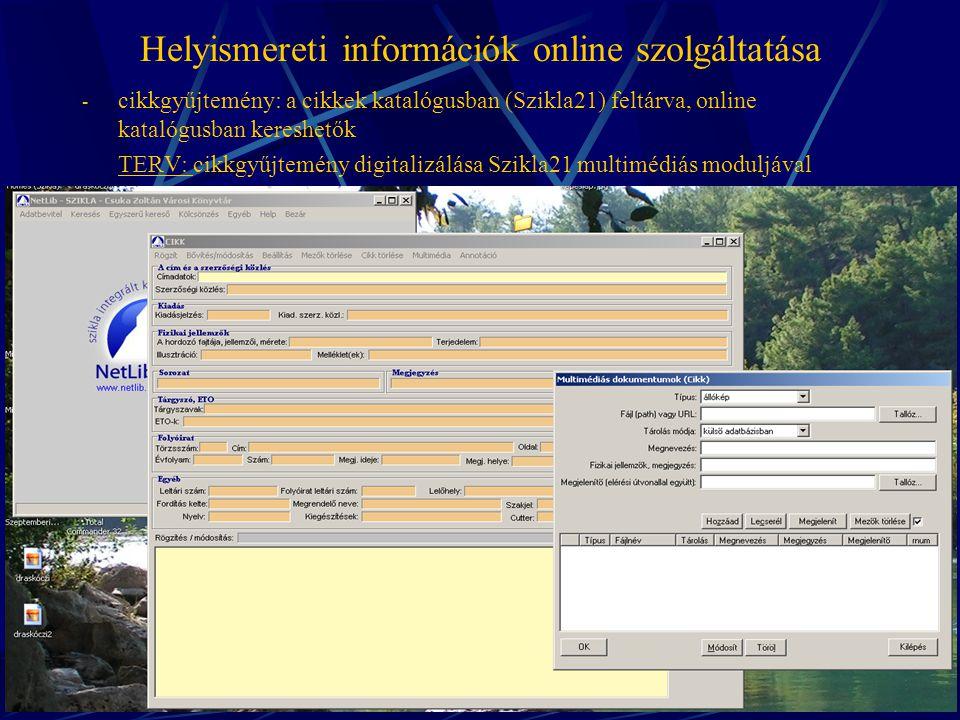 Helyismereti információk online szolgáltatása - cikkgyűjtemény: a cikkek katalógusban (Szikla21) feltárva, online katalógusban kereshetők TERV: cikkgyűjtemény digitalizálása Szikla21 multimédiás moduljával