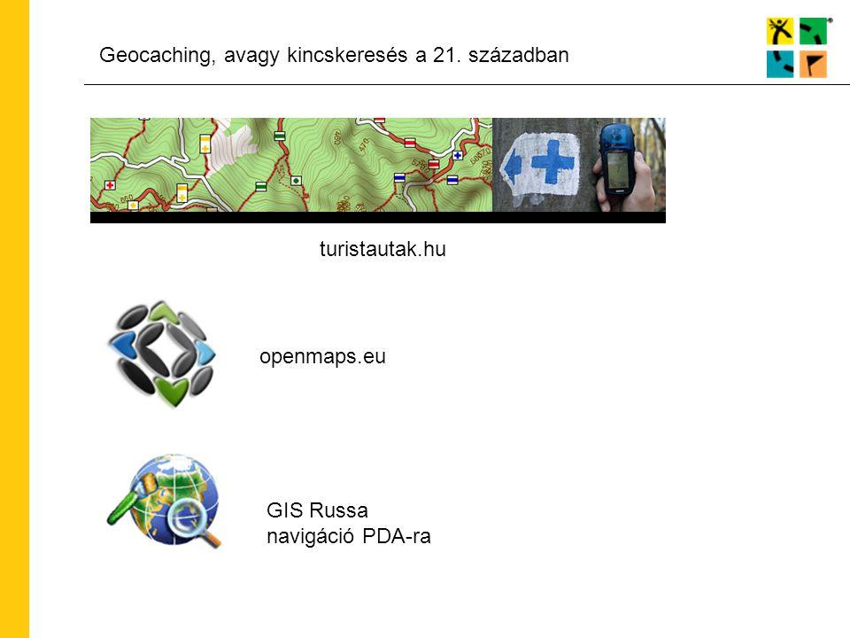 Geocaching, avagy kincskeresés a 21. században openmaps.eu turistautak.hu GIS Russa navigáció PDA-ra