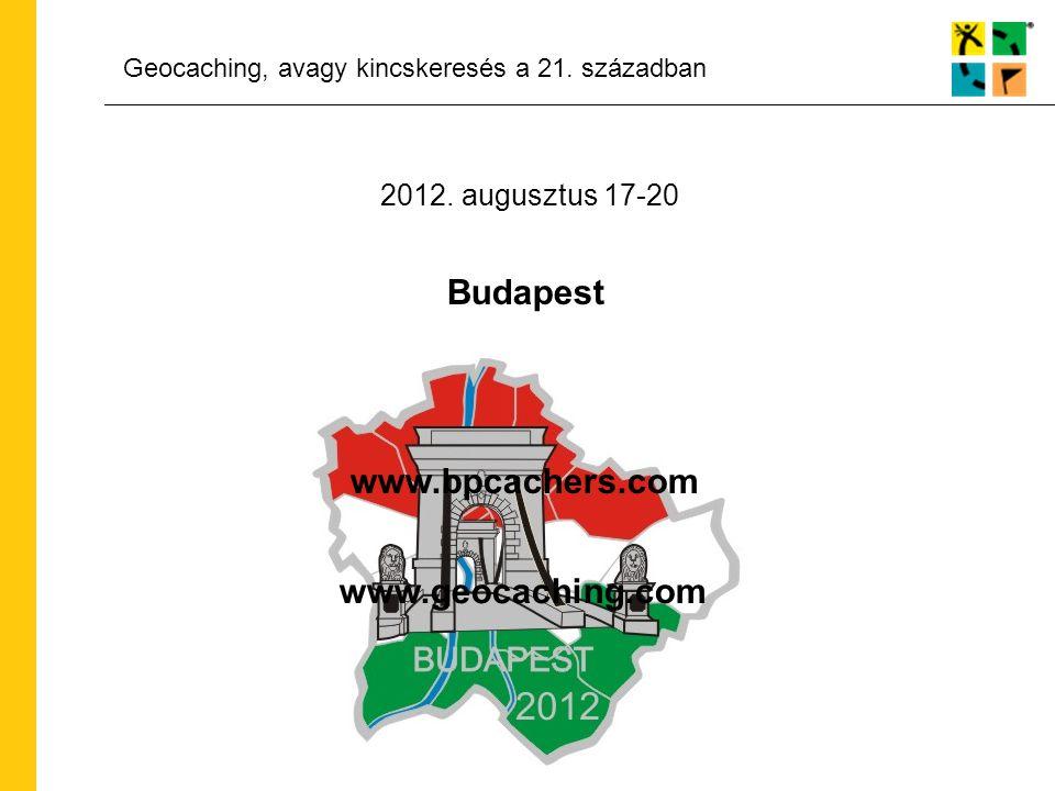 Geocaching, avagy kincskeresés a 21. században 2012. augusztus 17-20 Budapest www.bpcachers.com www.geocaching.com
