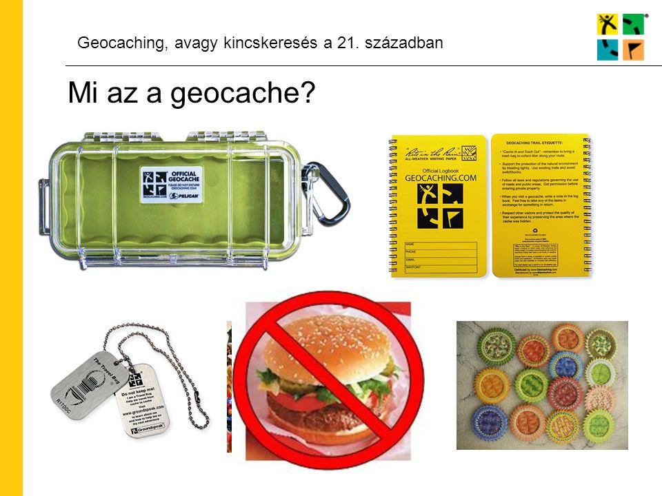 Geocaching, avagy kincskeresés a 21. században Mi az a geocache?