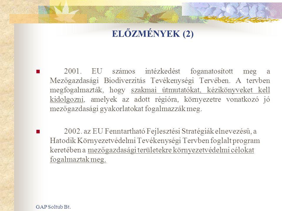 GAP Soltub Bt. ELŐZMÉNYEK (2)  2001. EU számos intézkedést foganatosított meg a Mezőgazdasági Biodiverzitás Tevékenységi Tervében. A tervben megfogal