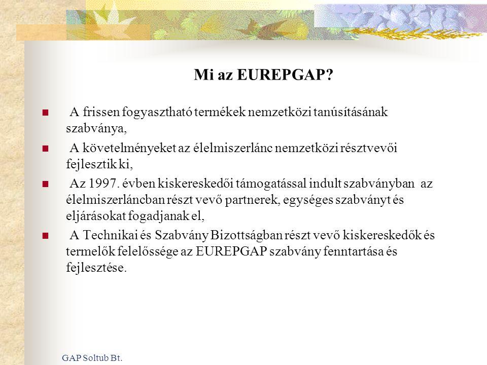 GAP Soltub Bt. Mi az EUREPGAP?  A frissen fogyasztható termékek nemzetközi tanúsításának szabványa,  A követelményeket az élelmiszerlánc nemzetközi