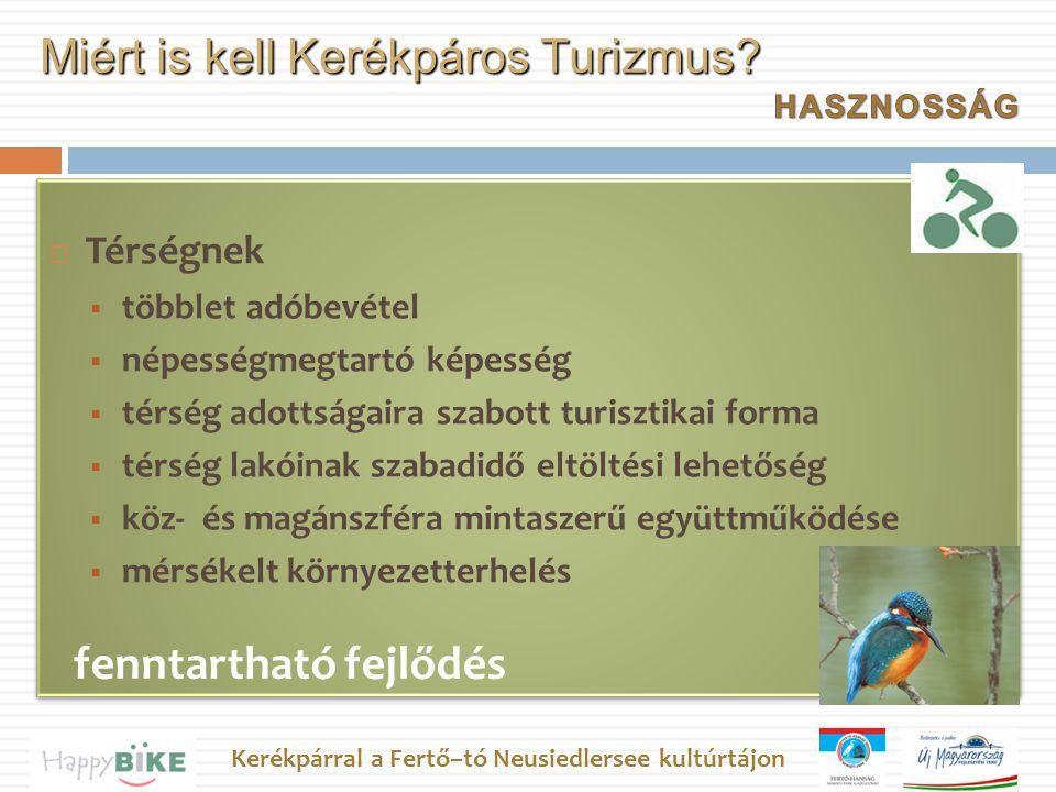 Kerékpárral a Fertő–tó Neusiedlersee kultúrtájon  Térségnek  többlet adóbevétel  népességmegtartó képesség  térség adottságaira szabott turisztikai forma  térség lakóinak szabadidő eltöltési lehetőség  köz- és magánszféra mintaszerű együttműködése  mérsékelt környezetterhelés  Térségnek  többlet adóbevétel  népességmegtartó képesség  térség adottságaira szabott turisztikai forma  térség lakóinak szabadidő eltöltési lehetőség  köz- és magánszféra mintaszerű együttműködése  mérsékelt környezetterhelés Miért is kell Kerékpáros Turizmus.
