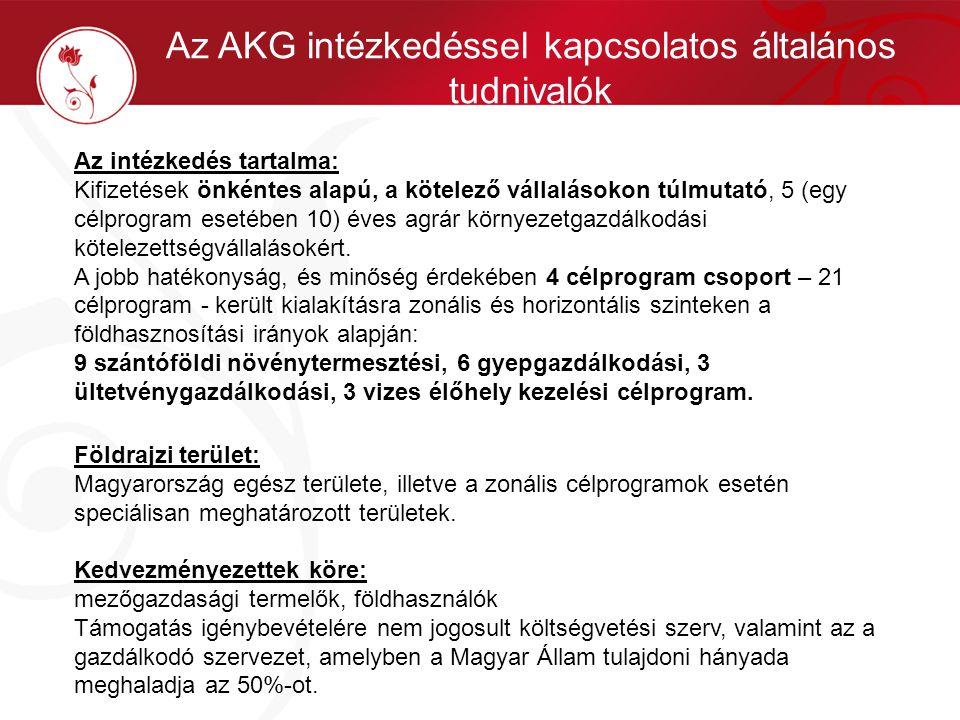 Az AKG intézkedéssel kapcsolatos általános tudnivalók Az intézkedés tartalma: Kifizetések önkéntes alapú, a kötelező vállalásokon túlmutató, 5 (egy cé