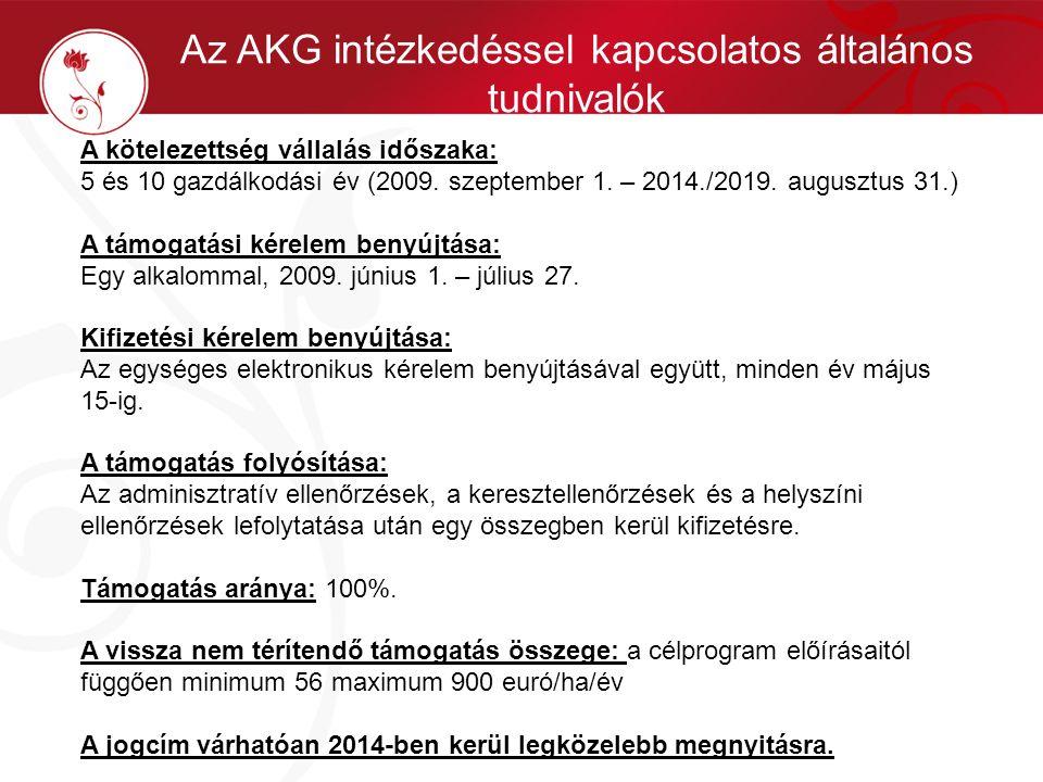 Az AKG intézkedéssel kapcsolatos általános tudnivalók A kötelezettség vállalás időszaka: 5 és 10 gazdálkodási év (2009. szeptember 1. – 2014./2019. au