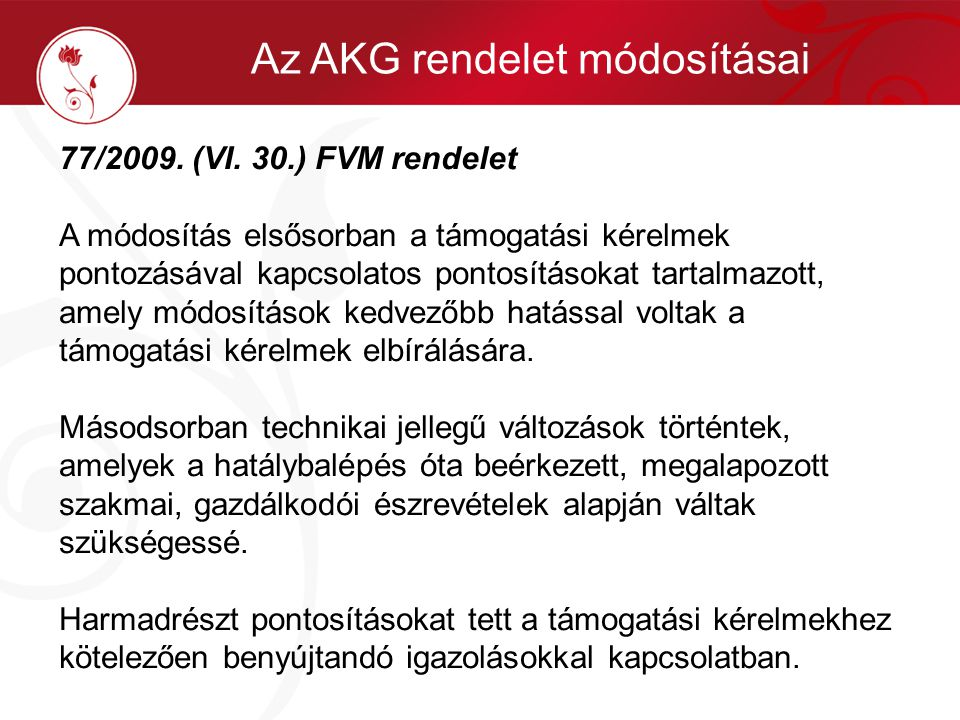 77/2009. (VI. 30.) FVM rendelet A módosítás elsősorban a támogatási kérelmek pontozásával kapcsolatos pontosításokat tartalmazott, amely módosítások k