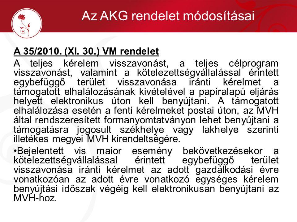 Az AKG rendelet módosításai A 35/2010. (XI. 30.) VM rendelet A teljes kérelem visszavonást, a teljes célprogram visszavonást, valamint a kötelezettség