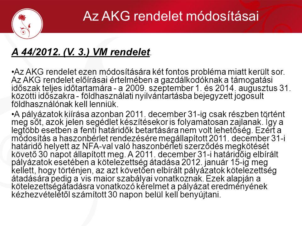 A 44/2012. (V. 3.) VM rendelet. •Az AKG rendelet ezen módosítására két fontos probléma miatt került sor. Az AKG rendelet előírásai értelmében a gazdál